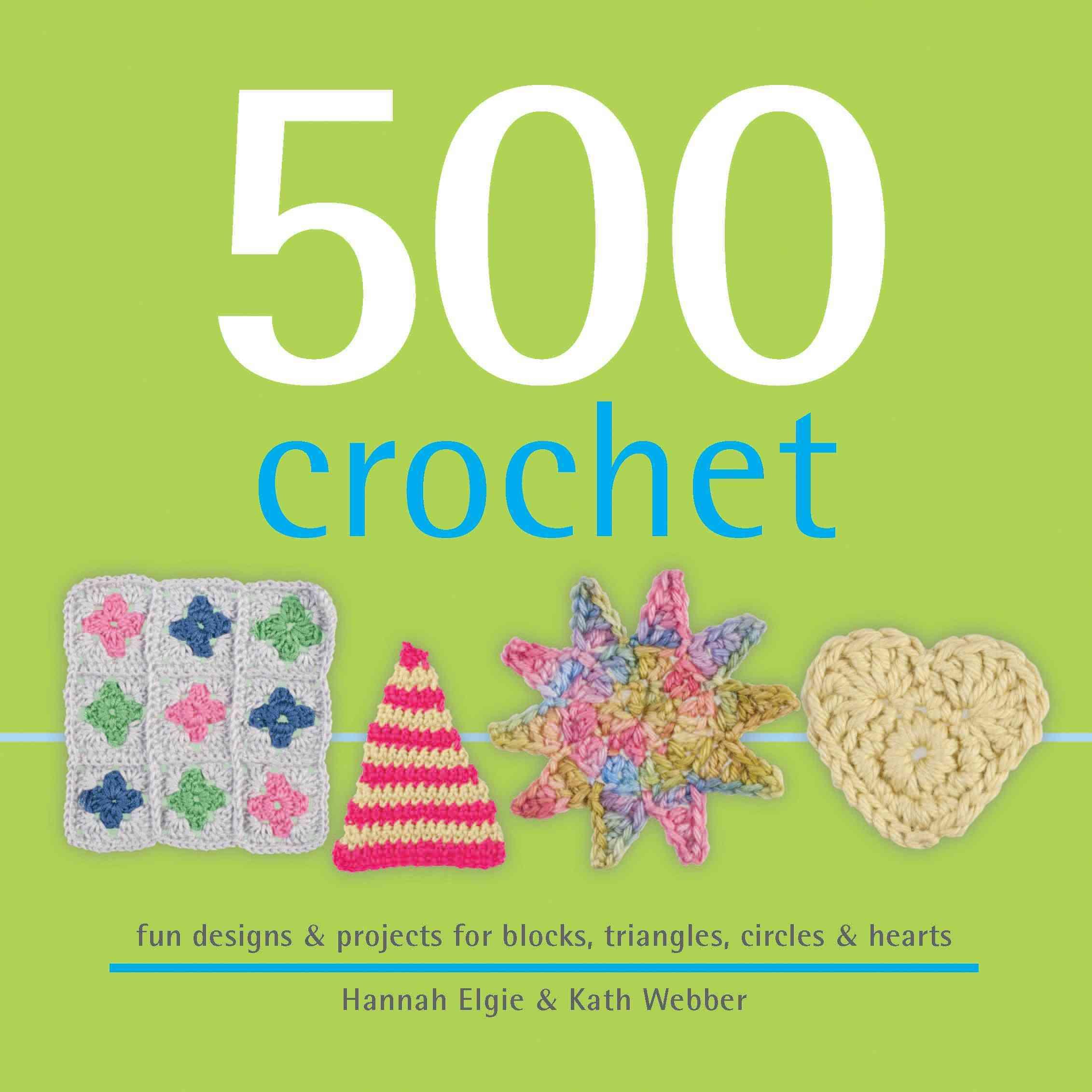 500 Crochet By Webber, Kath/ Elgie, Hannah
